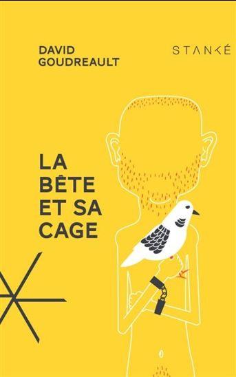 la bête et sa cage, david boudreault, book, livre, littérature, littérature québécoise