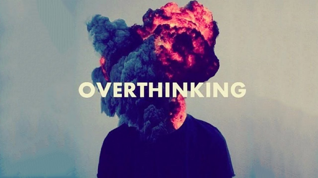 overthinking, think, let it go